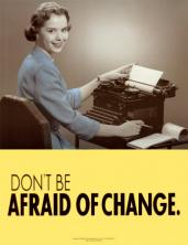 Don\'t be afraid of change
